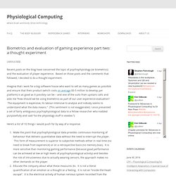 Physiological Computing : Biometrics and evaluation of gaming experience part two: a thought experiment