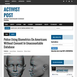 Police Using Biometrics on Americans Without Consent in Unaccountable Database