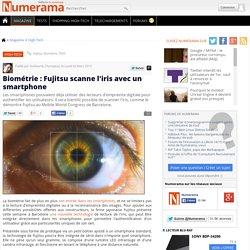 Biométrie : Fujitsu scanne l'iris avec un smartphone