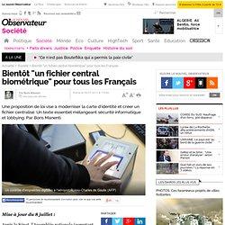 """Bientôt """"un fichier central biométrique"""" pour tous les Français - Société"""