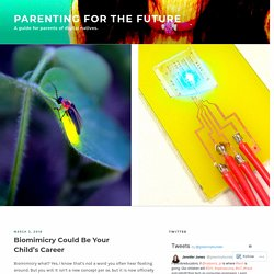 Biomimicry Could Be Your Child's Career – Parenting for the Future