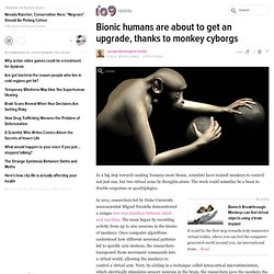 Bionic humans are about to get an upgrade, thanks to monkey cyborgs
