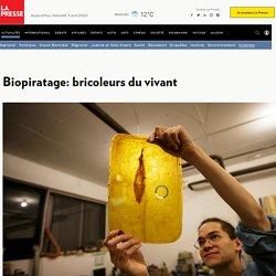 Biopiratage: bricoleurs du vivant
