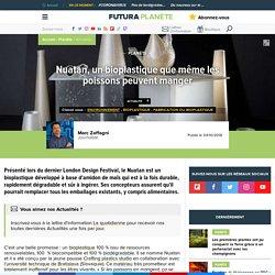 FUTURA SCIENCES 04/10/18 Nuatan, un bioplastique que même les poissons peuvent manger