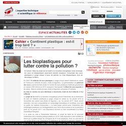 TECHNIQUES INGENIEUR 26/03/15 Les bioplastiques pour lutter contre la pollution ?