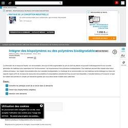 Intégrer des biopolymères ou des polymères biodégradables