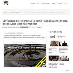 L'influence de l'esprit sur la matière, biopsychokinesie, parapsychologie scientifique - Salamandre TV