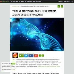 Tribune biotechnologies : les premiers X-mens chez les biohackers