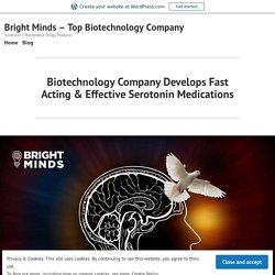 Biotechnology Company Develops Fast Acting & Effective Serotonin Medications – Bright Minds – Top Biotechnology Company