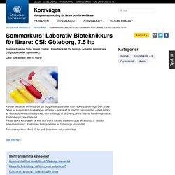 Sommarkurs! Laborativ Bioteknikkurs för lärare: CSI: Göteborg, 7.5 hp – Korsvägen, Göteborgs universitet
