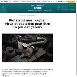LE FIGARO 07/02/17 Bioterrorisme : copier virus et bactéries peut être un jeu dangereux