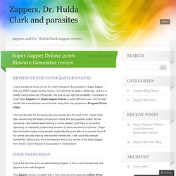 Super Zapper Deluxe 2006 Biowave Generator review « Zappers, Dr. Hulda Clark and parasites
