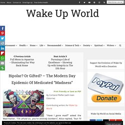 """Bipolar? Or Gifted? – The Modern Day Epidemic Of Medicated """"Madness"""""""