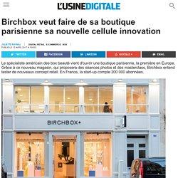 Birchbox veut faire de sa boutique parisienne sa nouvelle cellule innovation