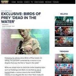 Birds of Prey Tickets 'Dead In The Water'