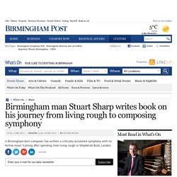 Birmingham man Stuart Sharp writes book on his journey from living rough to composing symphony