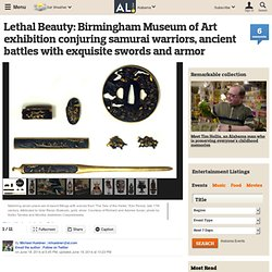 Lethal Beauty: Birmingham Museum of Art exhibition conjuring samurai warriors, ancient battles with exquisite swords and armor