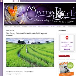 Rice Paddy Birth and Other Lies We Tell Pregnant Women