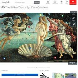 The Birth of Venus By: Carla Caballero