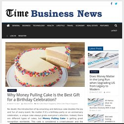 Why Money Pulling Cake Is the Best Gift for a Birthday Celebration? – TIME BUSINESS NEWS