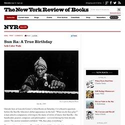 Sun Ra: A True Birthday by Seth Colter Walls