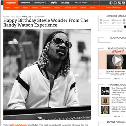 Happy Birthday Stevie Wonder From Randy Watson Experience Okayplayer