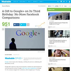 A Gift to Google+ on Its Third Birthday: No More Facebook Comparisons