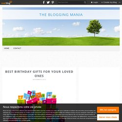Best Birthday Gifts For Your Loved Ones - The Blogging Mania