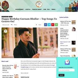 Happy Birthday Gurnam Bhullar – Top Songs To Groove On!