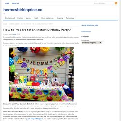 How to Prepare for an Instant Birthday Party?