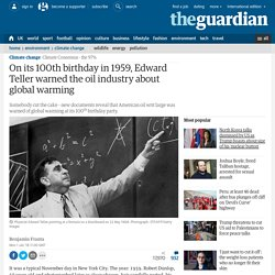 On its 100th birthday in 1959, Edward Teller warned the oil industry about global warming