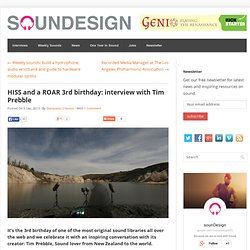 HISS and a ROAR 3rd birthday: interview with Tim Prebble
