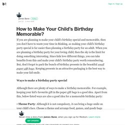 How to Make Your Child's Birthday Memorable?