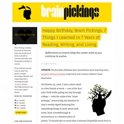 Happy Birthday, Brain Pickings: 7 Things I Learned in 7 Years of Reading, Writing, and Living – Brain Pickings