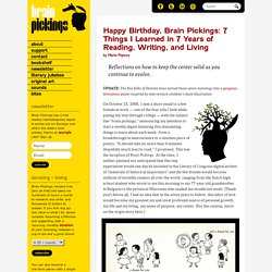 Happy Birthday, Brain Pickings: 7 Things I Learned in 7 Years of Reading, Writing, and Living