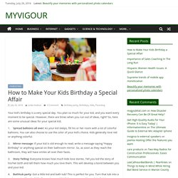 How to Make Your Kids Birthday a Special Affair - MYVIGOUR