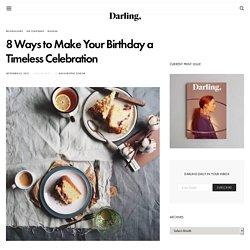 8 Ways to Make Your Birthday a Timeless Celebration