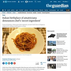 Italian birthplace of amatriciana denounces chef's 'secret ingredient'