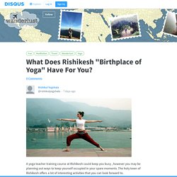 "What Does Rishikesh ""Birthplace of Yoga"" Have For You?"