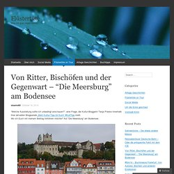"""Von Ritter, Bischöfen und der Gegenwart – """"Die Meersburg"""" am Bodensee"""