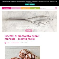 Biscotti al cioccolato cuore morbido – Ricetta facile