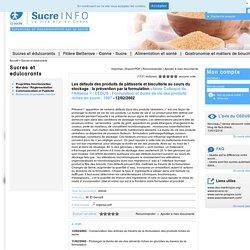 SUCRE INFO - 1997 - Les défauts des produits de pâtisserie et biscuiterie au cours du stockage : la prévention par la formulation - FORMULATION ET DURÉE DE VIE DES PRODUITS RICHES EN SUCRE
