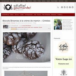 Biscuits chocolat et crème de marron - Crinkles