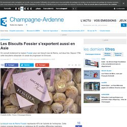 Les Biscuits Fossier s'exportent aussi en Asie - France 3 Champagne-Ardenne