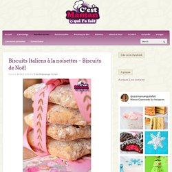 C'est Maman qui l'a fait – Biscuits Italiens à la noisettes – Biscuits de Noël