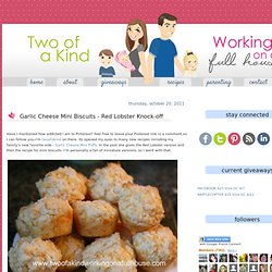 Garlic Cheese Mini Biscuits - Red Lobster Knock-off | Two of a kind, working... - StumbleUpon