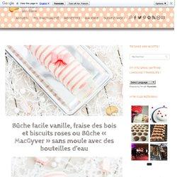 Bûche facile vanille, fraise des bois et biscuits roses ou Bûche « MacGyver » sans moule avec des bouteilles d'eau - Sucre d'Orge et Pain d'Epices
