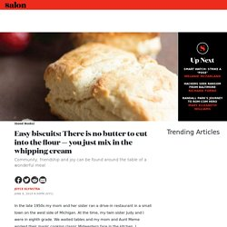Easy biscuits: There is no butter to cut into the flour — you just mix in the whipping cream