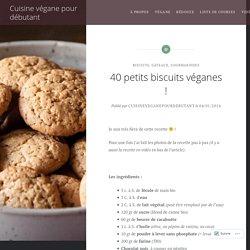 40 petits biscuits véganes ! – Cuisine végane pour débutant