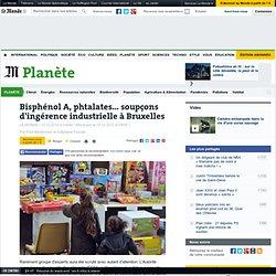 Bisphénol A, phtalates... soupçons d'ingérence industrielle à Bruxelles
